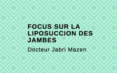 FOCUS SUR LA LIPOSUCCION DES JAMBES